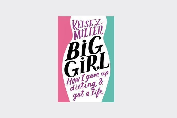 Big Girl: How I Gave Up Dieting and Got a Life book by Kelsey Miller, 2016